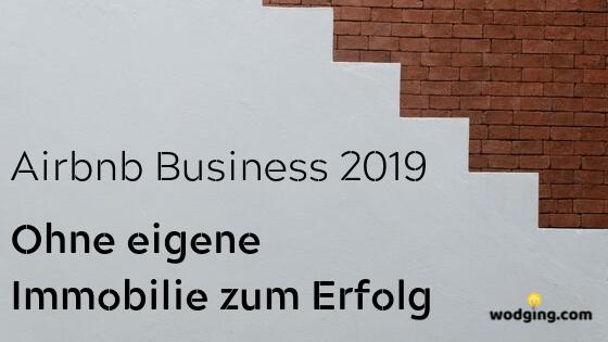 Airbnb Business 2019 - Ohne eigene Immobilie zum Erfolg
